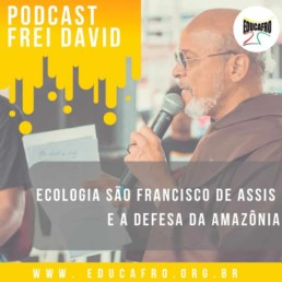 educafro-frei-david-podcast-ecologia-amazonia-2019